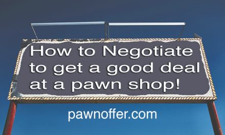 How to negotiate to get a good deal at a pawn shop